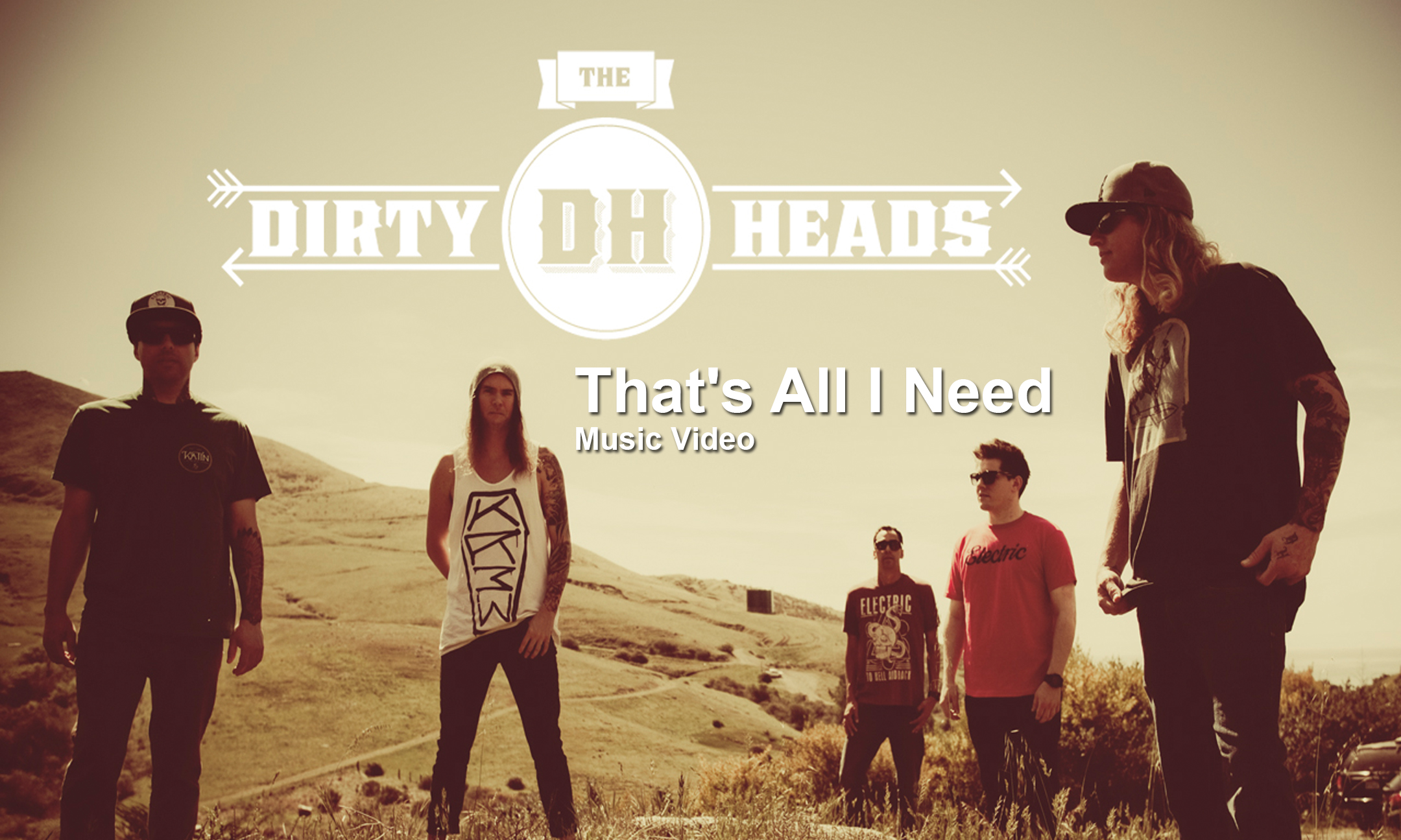 Dirty Heads – That's All I Need #MusicVideo