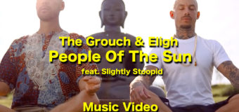 The Grouch & Eligh ft. Slightly Stoopid – People Of The Sun #MusicVideo