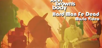 John Brown's Body – Hard Man Fe Dead #MusicVideo