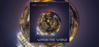 "Three Legged Fox release #NewAlbum ""Watch The World"" March 31st"