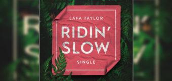 Lafa Taylor – Ridin Slow #NewMusic