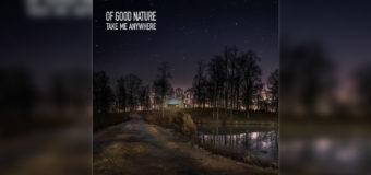 """Of Good Nature drop #NewSingle """"Take Me Anywhere"""""""