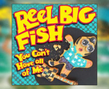"Reel Big Fish Drops ""You Can't Have All Of Me"" and Prep New Album"