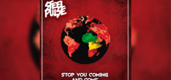 "Steel Pulse Drops New Track ""Stop You Coming And Come"""