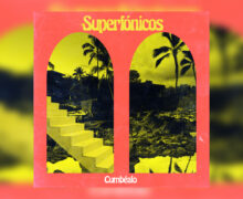 "Superfónicos Drop 2 New Singles ""Cumbéalo"" and ""Tropidelico"""
