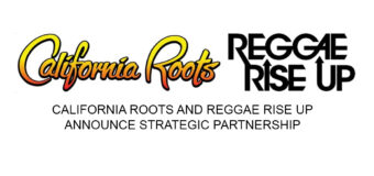 California Roots Music and Arts Festival & Reggae Rise Up Announce Strategic Partnership!