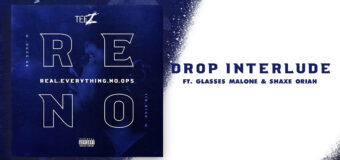 "Teez Drops New Single ""Drop Interlude"" feat. Glasses Malone & Shaxe Oriah"
